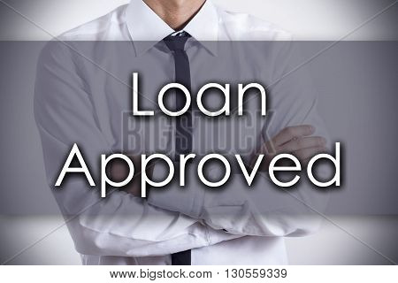 Loan Approved - Young Businessman With Text - Business Concept