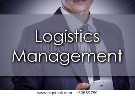 Logistics Management - Young Businessman With Text - Business Concept