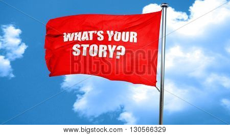 what's your story, 3D rendering, a red waving flag