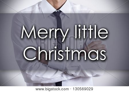 Merry Little Christmas - Young Businessman With Text - Business Concept
