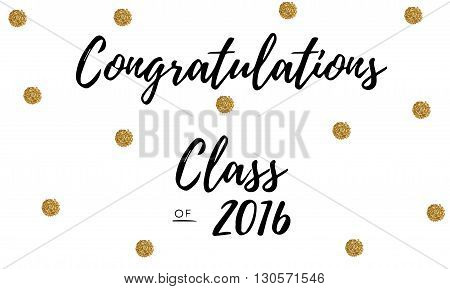 Congratulations! Class of 2016. golden circles . Vector