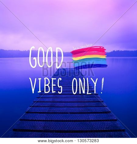 Good Vibes Only Inspirational Life Motivate Concept