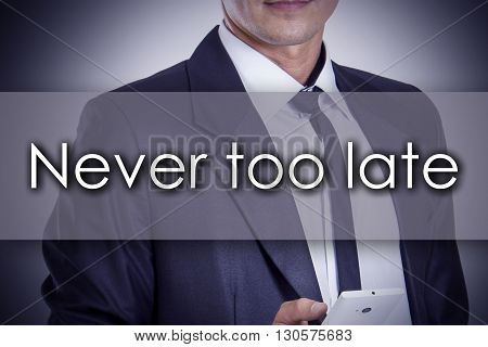 Never Too Late - Young Businessman With Text - Business Concept