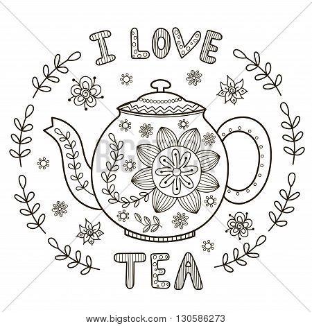 I Love Tea illustration for coloring book or print. Vector illustration
