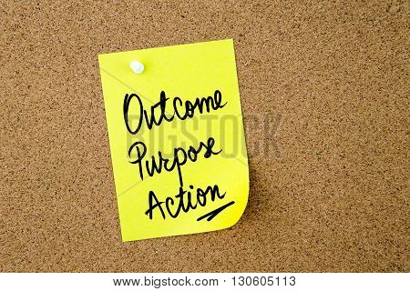 Outcome Purpose Action Written On Yellow Paper Note
