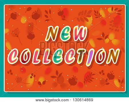 New collection inscription. Orange background. Watercolor letters. Unusual artistic font. Fall flowers and plants. Vector Illustration