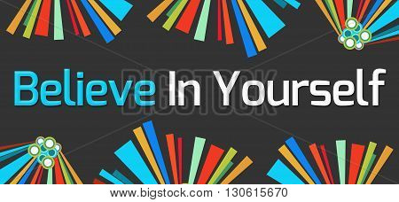 Believe in yourself text written over dark colorful background.