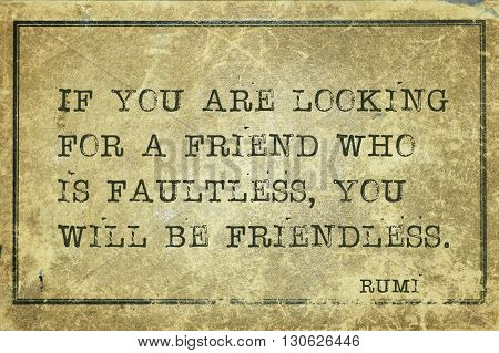 If you are looking for a friend who is faultless - ancient Persian poet and philosopher Rumi quote printed on grunge vintage cardboard