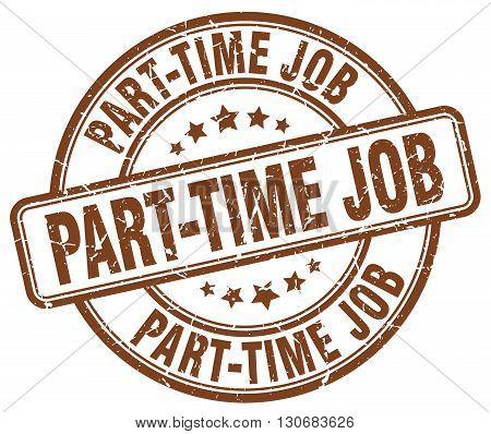 part-time job brown grunge round vintage rubber stamp