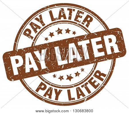 pay later brown grunge round vintage rubber stamp