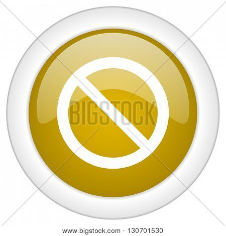 access denied icon, golden round glossy button, web and mobile app design illustration