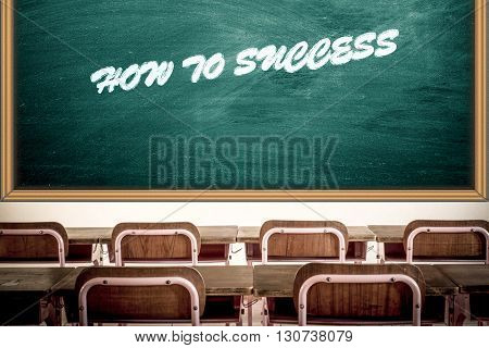 empty school classroom with blackboard and wording HOW TO SUCCESS