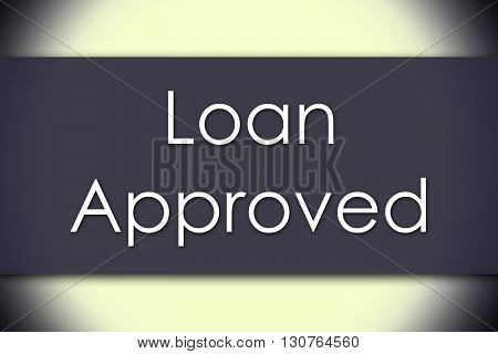 Loan Approved - Business Concept With Text
