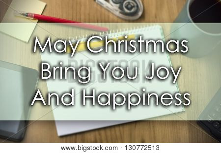 May Christmas Bring You Joy And Happiness -  Business Concept With Text
