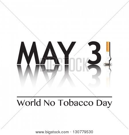 Poster for World No Tobacco Day, May 31st 2016. The 1 in the date has been replaced by a stubbed out cigarette. Quit smoking concept. EPS10 vector format.