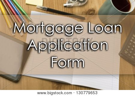 Mortgage Loan Application Form - Business Concept With Text