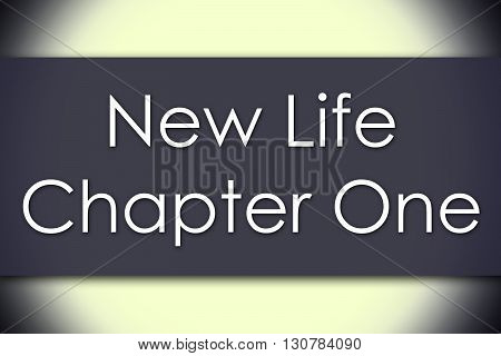 New Life Chapter One - Business Concept With Text