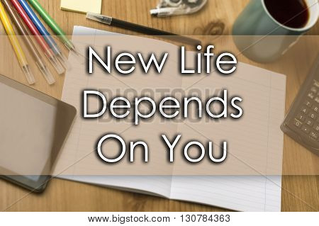 New Life Depends On You - Business Concept With Text