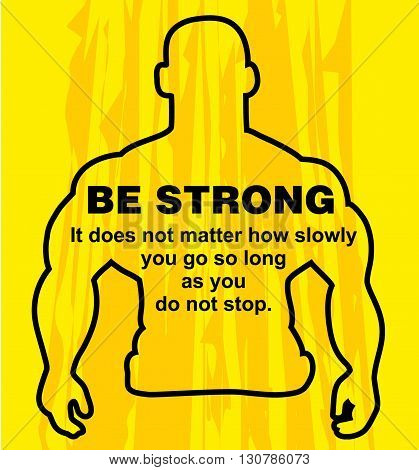 Motivation concept. Sport motivation. Be strong-motivation quote with text. Do not stop. Inspiration image. Vector illustration on the yellow background. Motivational poster