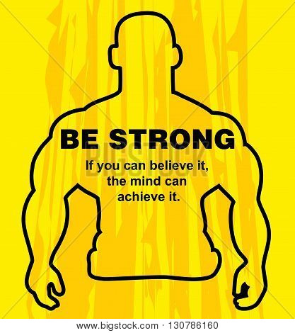Motivation concept. Sport motivation. Be strong-motivation quote with text. The mind can achieve it. Inspiration image. Vector illustration on the yellow background. Motivational poster