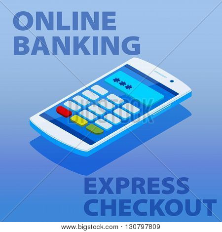 Quick Payments Using A Mobile Phone. Flat 3D Isometric Vector Clipart Online Banking
