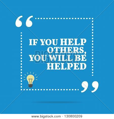 Inspirational Motivational Quote. If You Help Others, You Will Be Helped. Simple Trendy Design.