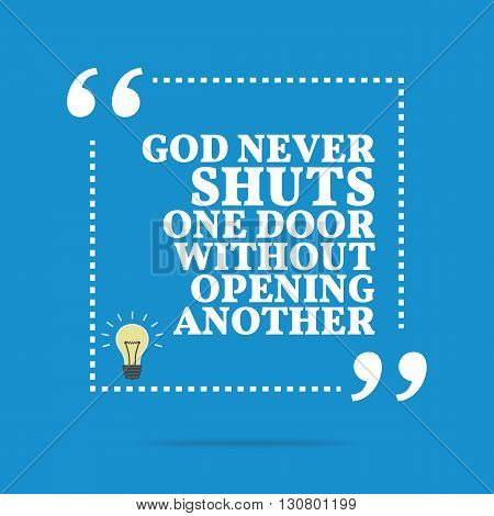 Inspirational Motivational Quote. God Never Shuts One Door Without Opening Another.