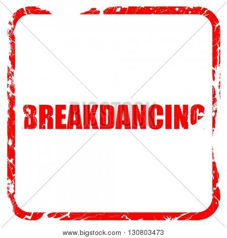 breakdancing, red rubber stamp with grunge edges