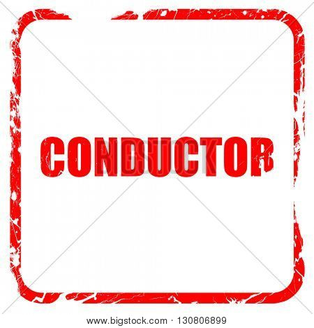 conductor, red rubber stamp with grunge edges