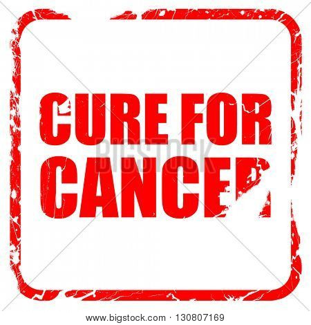 cure for cancer, red rubber stamp with grunge edges