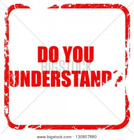 do you understand, red rubber stamp with grunge edges