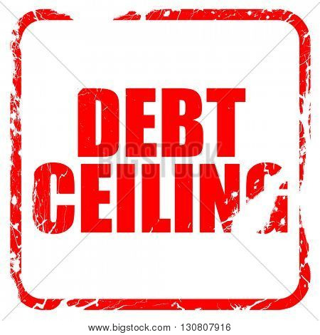 debt ceiling, red rubber stamp with grunge edges