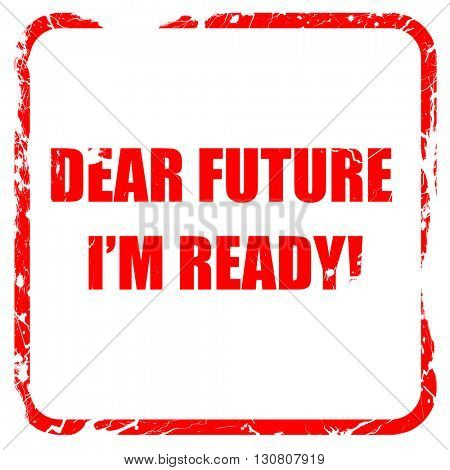 dear future i'm ready, red rubber stamp with grunge edges