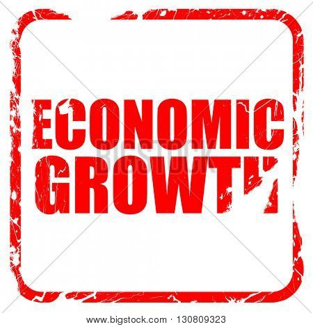 economic growth, red rubber stamp with grunge edges