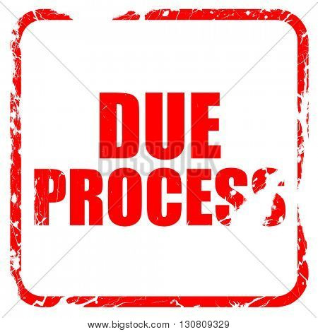 due process, red rubber stamp with grunge edges