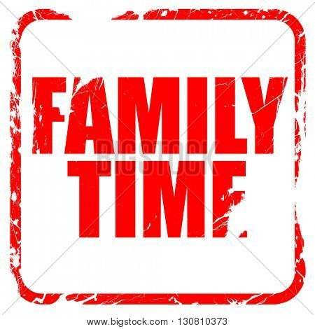 family time, red rubber stamp with grunge edges