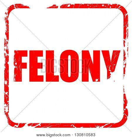 felony, red rubber stamp with grunge edges