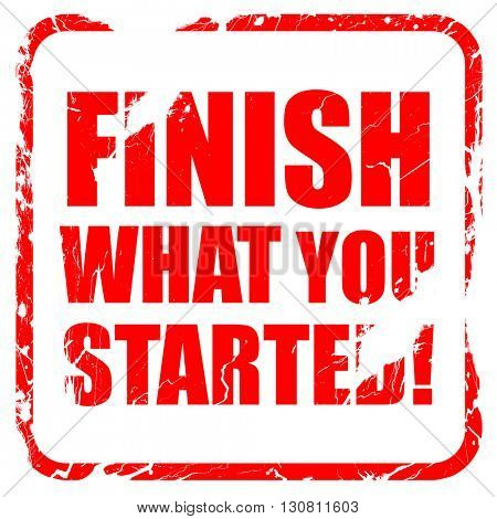 finish what you started, red rubber stamp with grunge edges