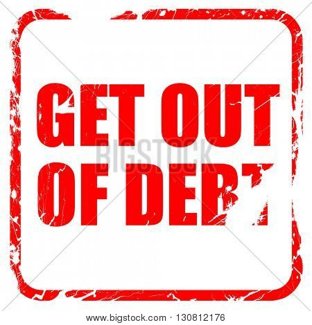 get out of debt, red rubber stamp with grunge edges