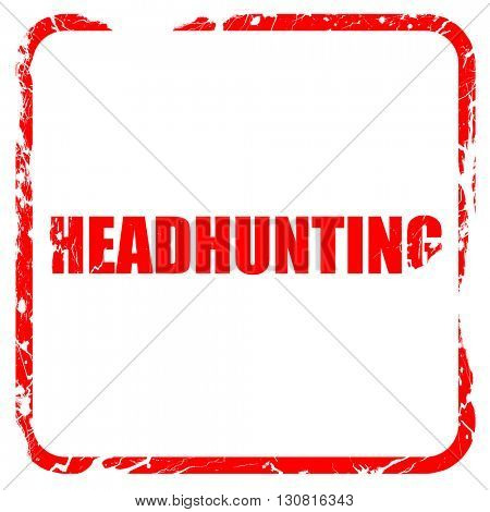 headhunting, red rubber stamp with grunge edges