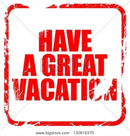 have a great vacation, red rubber stamp with grunge edges