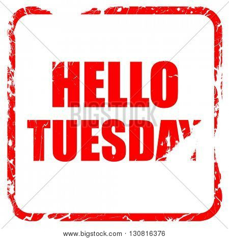 hello tuesday, red rubber stamp with grunge edges