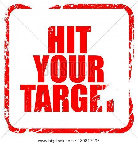 hit your target, red rubber stamp with grunge edges