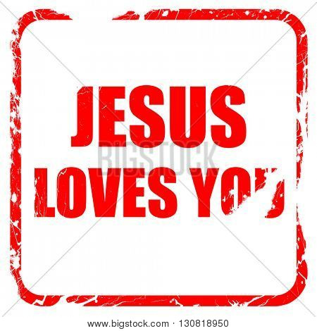 jesus loves you, red rubber stamp with grunge edges