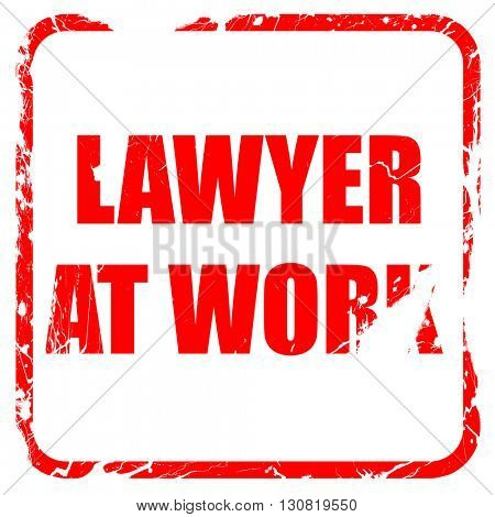 lawyer at work, red rubber stamp with grunge edges