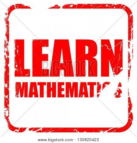 learn mathematics, red rubber stamp with grunge edges