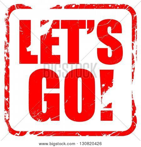 let's go!, red rubber stamp with grunge edges