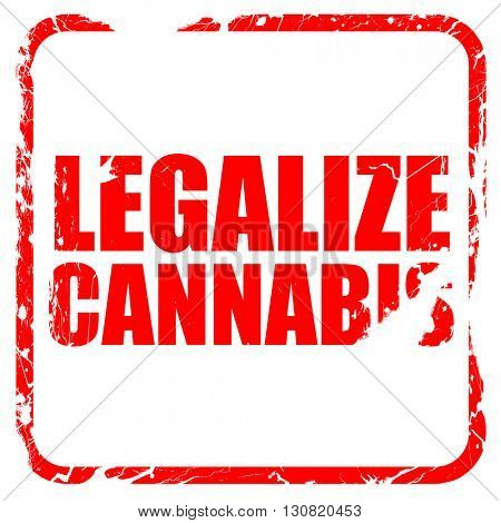 legalize cannabis, red rubber stamp with grunge edges