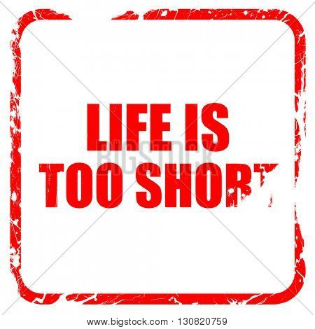 life is too short, red rubber stamp with grunge edges