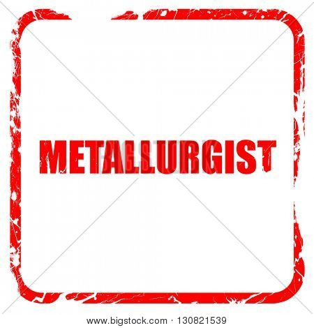 metallurgist, red rubber stamp with grunge edges